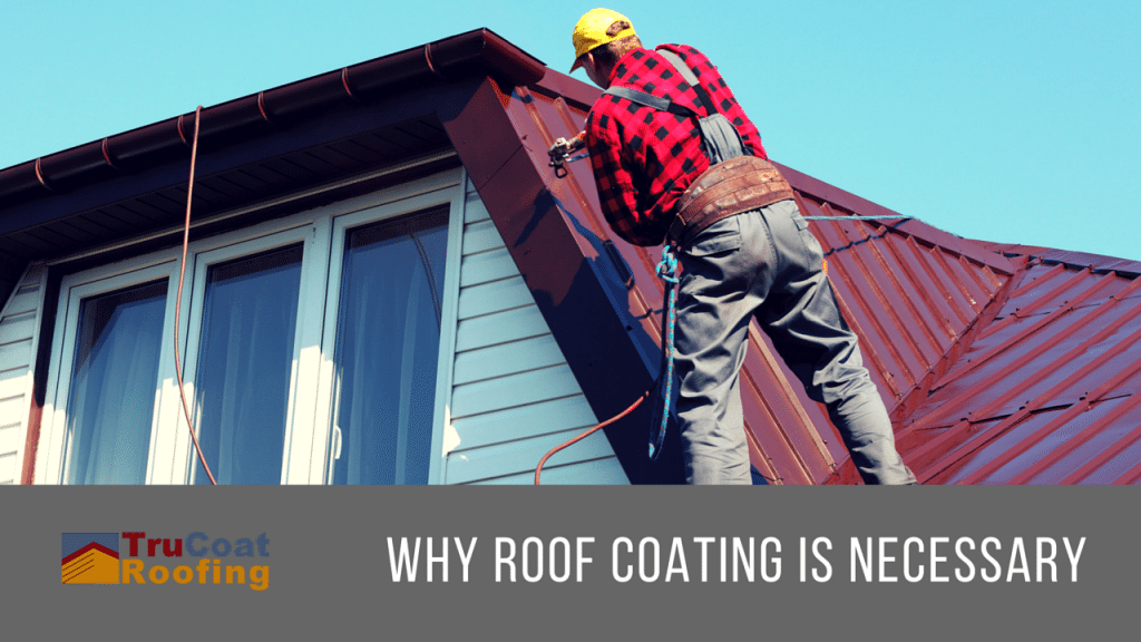 Why Roof Coating is Necessary -